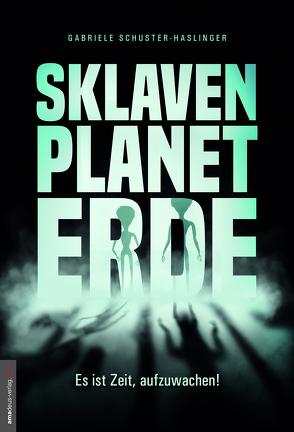 Sklavenplanet Erde von Schuster-Haslinger,  Gabriele, van Helsing,  Jan