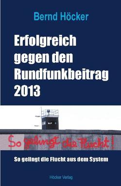 Erfolgreich gegen den Rundfunkbeitrag 2013 von Höcker,  Bernd