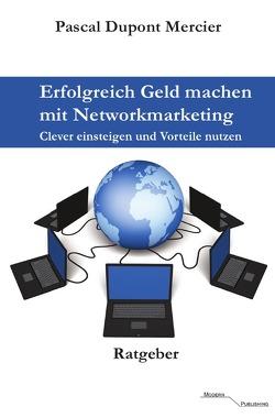 Erfolgreich Geld machen mit Networkmarketing von Mercier,  Pascal Dupont