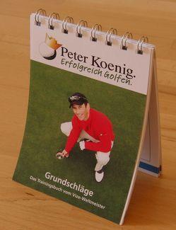erfolgreich golfen – Grundschläge von Koenig,  Peter