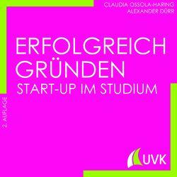 Erfolgreich gründen – Start-up im Studium von Dürr,  Alexander, Ossola-Haring,  Claudia