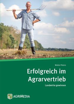 Erfolgreich im Agrarvertrieb von Peters,  Walter