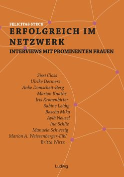 Erfolgreich im Netzwerk: Interviews mit prominenten Frauen von Steck,  Felicitas