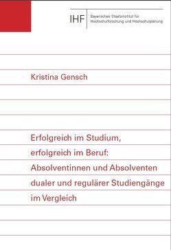 Erfolgreich im Studium, erfolgreich im Beruf: Absolventinnen und Absolventen dualer und regulärer Studiengänge im Vergleich von Gensch,  Kristina