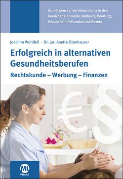 Erfolgreich in alternativen Gesundheitsberufen von Oberhauser Dr. jur.,  Anette, Wohlfeil,  Joachim