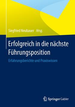 Erfolgreich in die nächste Führungsposition von Neubauer,  Siegfried