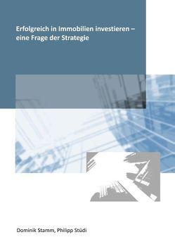 Erfolgreich in Immobilien investieren – eine Frage der Strategie von Stamm,  Dominik, Stüdi,  Philipp