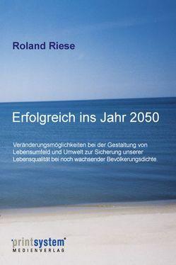 Erfolgreich ins Jahr 2050 von Riese,  Roland