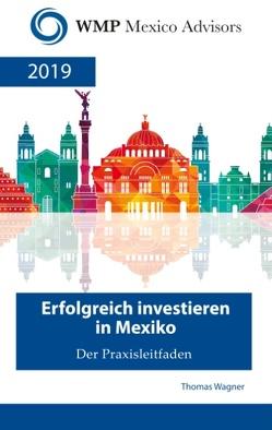 Erfolgreich investieren in Mexiko von Wagner,  Thomas