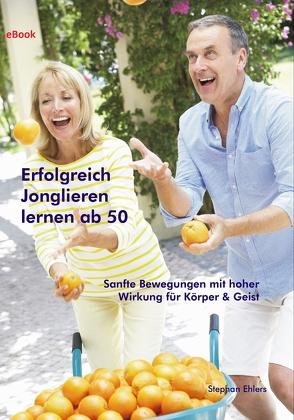 Erfolgreich Jonglieren lernen ab 50 von Ehlers,  Stephan
