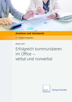 Erfolgreich kommunizieren im Office – verbal und nonverbal von Oehl,  Beate