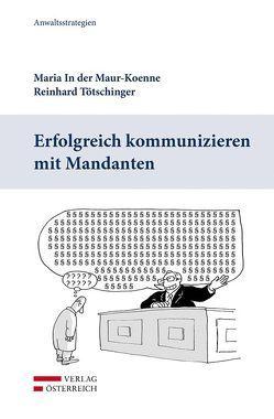 Erfolgreich kommunizieren mit Mandanten von In der Maur-Koenne,  Maria, Tötschinger,  Reinhard