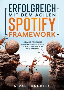 Erfolgreich mit dem agilen Spotify Framework von Lundberg,  Alvar