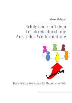 Erfolgreich mit dem Lernkreis durch die Aus- oder Weiterbildung von Weigand,  Klaus