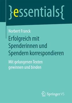 Erfolgreich mit Spenderinnen und Spendern korrespondieren von Franck,  Norbert