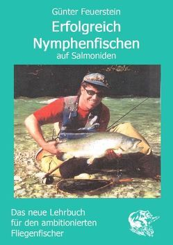 Erfolgreich Nymphenfischen auf Salmoniden von Feuerstein,  Günter