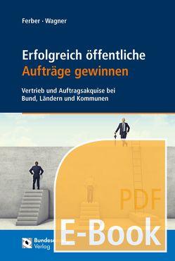 Erfolgreich öffentliche Aufträge gewinnen (E-Book) von Ferber,  Thomas, Wagner,  Christian-David