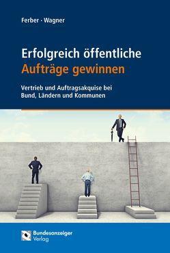 Erfolgreich öffentliche Aufträge gewinnen von Ferber,  Thomas, Wagner,  Christian-David