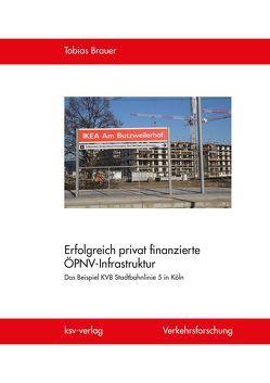 Erfolgreich privat finanzierte ÖPNV-Infrastruktur von Brauer,  Tobias