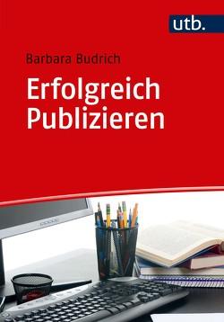 Erfolgreich Publizieren von Budrich,  Barbara