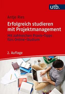 Erfolgreich studieren mit Projektmanagement von Ries,  Antje