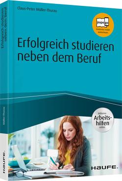 Erfolgreich studieren neben dem Beruf – inklusive Arbeitshilfen online von Müller-Thurau,  Claus Peter