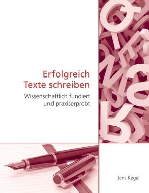 Erfolgreich Texte schreiben von Kegel,  Jens