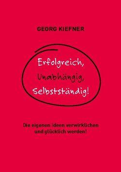 Erfolgreich, Unabhängig, Selbstständig! von Kiefner,  Georg