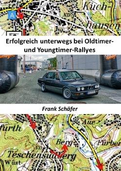 Erfolgreich unterwegs bei Oldtimer- und Youngtimer-Rallyes von Schäfer,  Frank