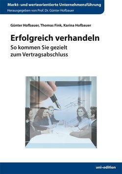 Erfolgreich verhandeln von Fink,  Thomas, Hofbauer,  Günter, Hofbauer,  Karina