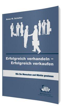 Erfolgreich verhandeln – Erfolgreich verkaufen von Schüller,  Anne M