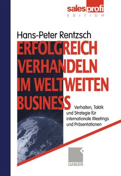 Erfolgreich verhandeln im weltweiten Business von Rentzsch,  Hans-Peter