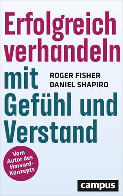 Erfolgreich verhandeln mit Gefühl und Verstand von Fisher,  Roger, Neubauer,  Jürgen, Shapiro,  Daniel