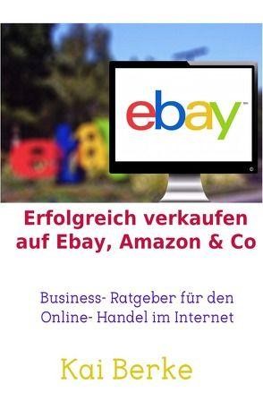 Erfolgreich verkaufen auf Ebay, Amazon & Co von Berke,  Kai