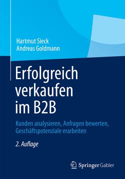 Erfolgreich verkaufen im B2B von Goldmann,  Andreas, Sieck,  Hartmut