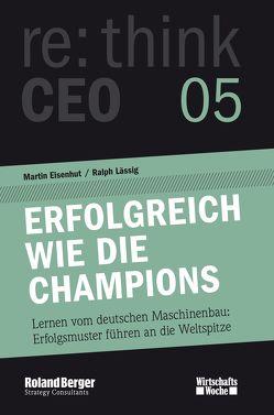 Erfolgreich wie die Champions. re:think CEO edition 05 von Eisenhut,  Martin, Lässig,  Ralph