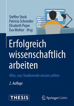 Erfolgreich wissenschaftlich arbeiten von Molitor,  Eva, Peper,  Elisabeth, Schneider,  Patricia, Stock,  Steffen