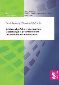 Erfolgreiche Arbeitgebermarken-Gestaltung bei potentiellen und bestehenden Arbeitnehmern von Huber,  Frank, Weihrauch,  Andrea, Weindel,  Julia