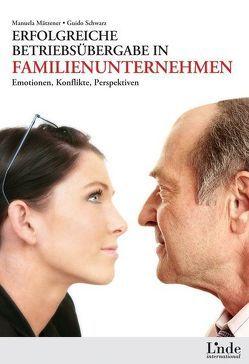 Erfolgreiche Betriebsübergabe in Familienunternehmen von Mätzener,  Manuela, Schwarz,  Guido