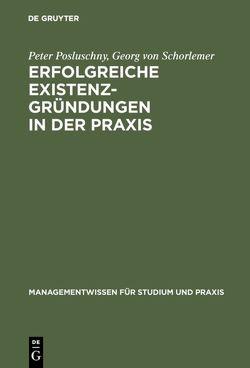 Erfolgreiche Existenzgründungen in der Praxis von Posluschny,  Peter, Schorlemer,  Georg von