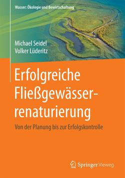 Erfolgreiche Fließgewässerrenaturierung von Ettmer,  Bernd, Lüderitz,  Volker, Reinstorf,  Frido, Seidel,  Michael
