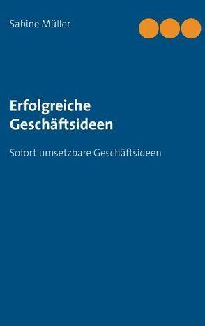 Erfolgreiche Geschäftsideen von Müller,  Sabine
