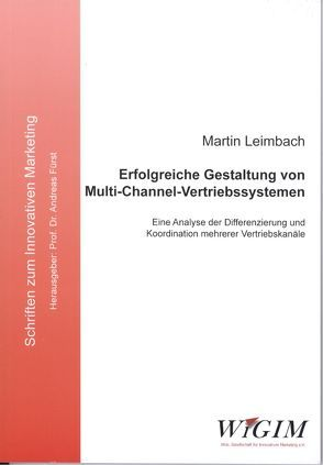 Erfolgreiche Gestaltung von Multi-Channel-Vertriebssystemen von Leimbach,  Martin