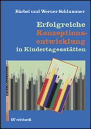 Erfolgreiche Konzeptionsentwicklung in Kindertagesstätten von Schlummer,  Bärbel, Schlummer,  Werner