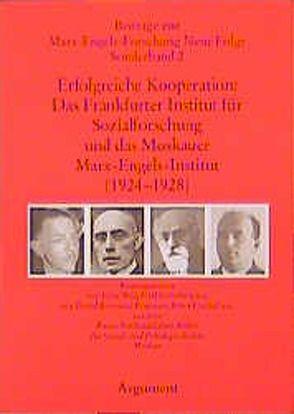 Erfolgreiche Kooperation: Das Frankfurter Institut für Sozialforschung und das Moskauer Marx-Engels-Institut (1923-1929) von Behrens,  Diethard, Golovina,  Galina D, Hecker,  Rolf