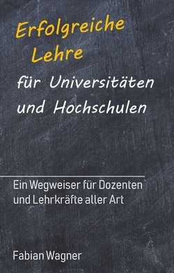 Erfolgreiche Lehre für Universitäten und Hochschulen von Wagner,  Fabian