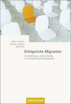 Erfolgreiche Migranten von Kost,  Jakob, Leumann,  Seraina, Stamm,  Margrit