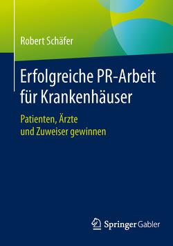Erfolgreiche PR-Arbeit für Krankenhäuser von Schäfer,  Robert