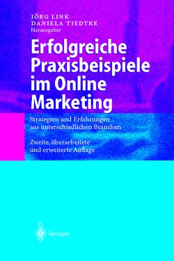 Erfolgreiche Praxisbeispiele im Online Marketing von Link,  Jörg, Tiedtke,  Daniela