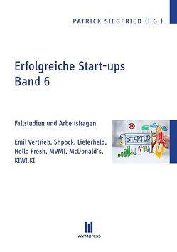 Erfolgreiche Start-ups, Band 6 von Siegfried,  Patrick